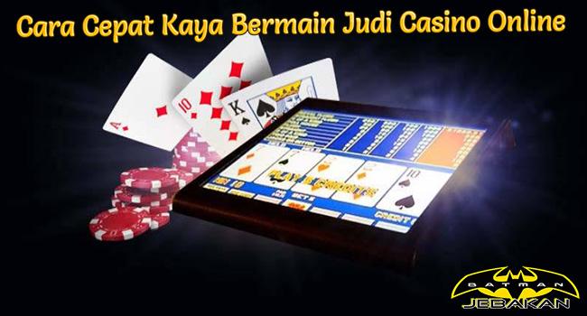 Cara Cepat Kaya Bermain Judi Casino Online